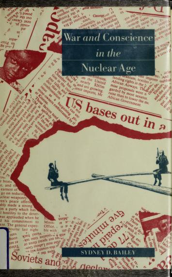 War and conscience in the nuclear age by Sydney Dawson Bailey